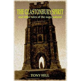 The Glastonbury Spirit and Other Tales of the Supernatural by Hill & Tony