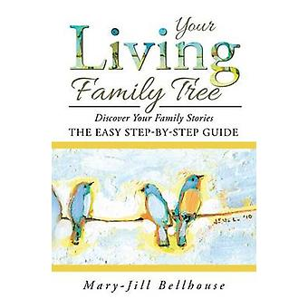 Your Living Family Tree Discover Your Family Stories by Bellhouse & MaryJill