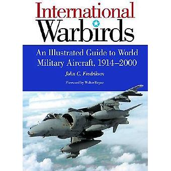 International Warbirds An Illustrated Guide to World Military Aircraft 19142000 by Fredriksen & John