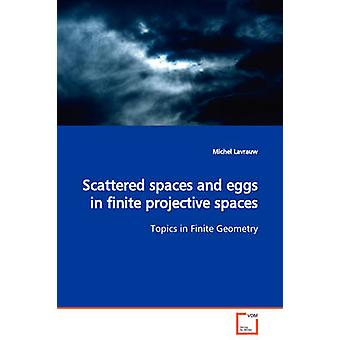 Scattered spaces and eggs in finite projective spaces  Topics in Finite Geometry by Lavrauw & Michel