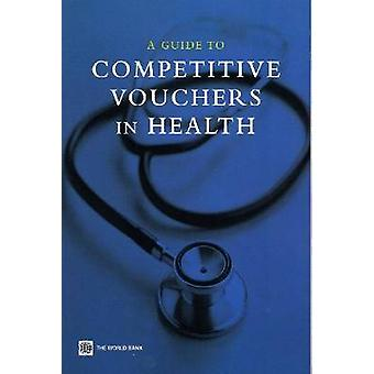 Guide to Competitive Vouchers in Health von Lucy Keough-978082135855