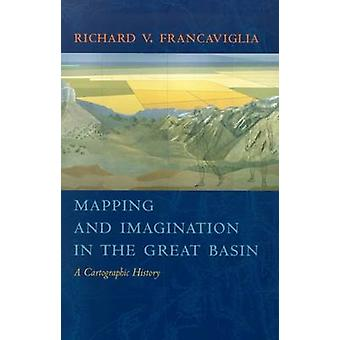 Mapping and Imagination in the Great Basin - A Cartographic History -