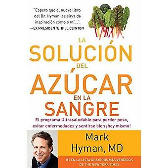 La Solucion del Azucar En La Sangre by M D Hyman - Mark Hyman - 97808