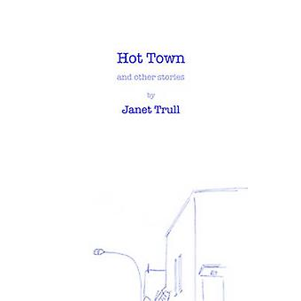 Hot Town - And Other Stories by Janet Trull - 9780987966582 Book