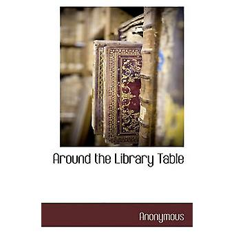 Around the Library Table by Anonymous - 9781117589275 Book