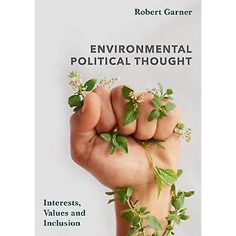 Environmental Political Thought - Interests - Values and Inclusion by