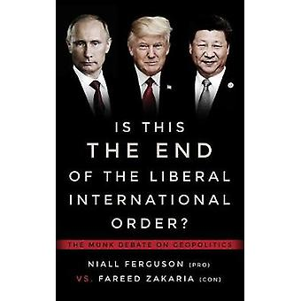Is This the End of the Liberal International Order? - The Munk Debates