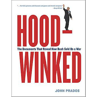 Hoodwinked - The Documents That Reveal How Bush Sold Us a War (annotat