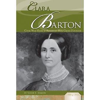 Clara Barton - Civil War Hero & American Red Cross Founder by Susan E