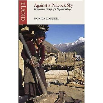 Against a Peacock Sky - Two Years in the Life of a Nepalese Village by