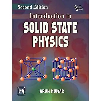 Introduction to Solid State Physics (2nd Revised edition) by Arun Kum