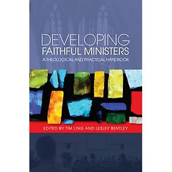Developing Faithful Ministers - A Theological and Practical Handbook b