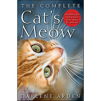 The Complete Cat's Meow - Everything You Need to Know About Caring for