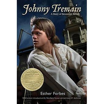 Johnny Tremain by Esther Forbes - Gary D Schmidt - 9780547614328 Book