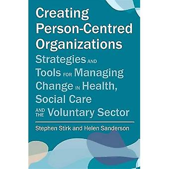 Creating Person-Centred Organisations - Strategies and Tools for Manag