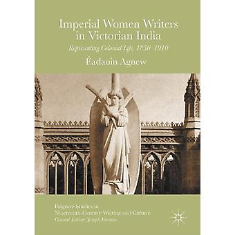 Imperial Women Writers in Victorian India by Eadaoin Agnew