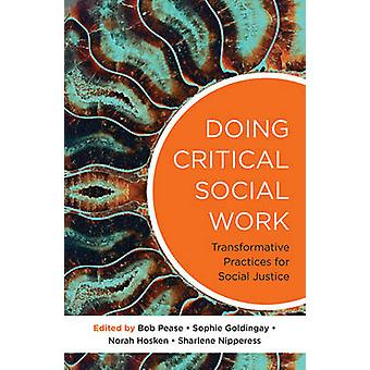 Doing Critical Social Work - Transformative Practices for Social Justi