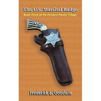The U.S. Marshal Badge Book Three of the Parsons Family Trilogy by Goodwin & Frederick E.