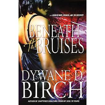 Beneath the Bruises by Birch & Dywane D.