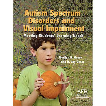 Autism Spectrum Disorders and Visual Impairment Meeting Students Learning Needs by Gense & Marilyn H.