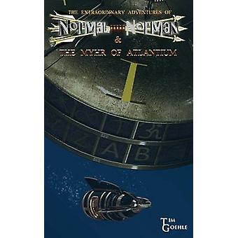 The Extraordinary Adventures of Normal Norman  The Myhr of Atlantium by Goehle & Tim