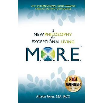 M.O.R.E. A New Philosophy for Exceptional Living by Jones & Alyson