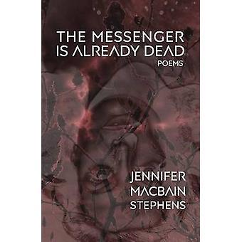 The Messenger is Already Dead Poems by MacBainStephens & Jennifer