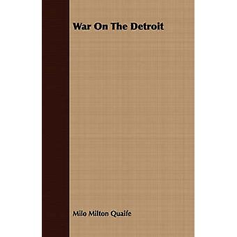 War On The Detroit by Quaife & Milo Milton