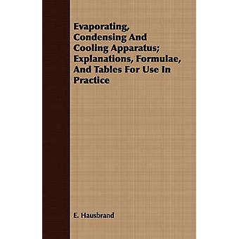 Evaporating Condensing And Cooling Apparatus Explanations Formulae And Tables For Use In Practice by Hausbrand & E.