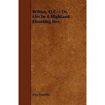Wilton Q.C.  Or Life In A Highland Shooting Box by Tweedie & Alec