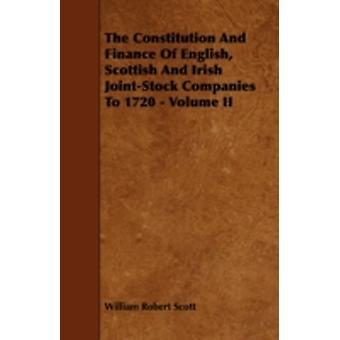 The Constitution and Finance of English Scottish and Irish JointStock Companies to 1720  Volume II by Scott & William Robert
