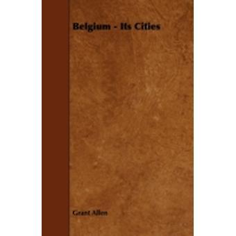 Belgium  Its Cities by Allen & Grant