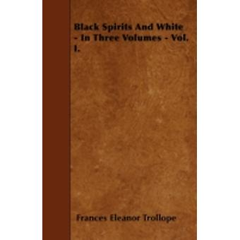 Black Spirits And White  In Three Volumes  Vol. I. by Trollope & Frances Eleanor