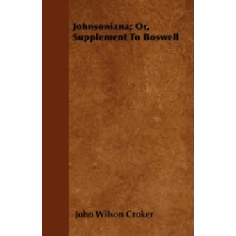 Johnsoniana Or Supplement To Boswell by Croker & John Wilson