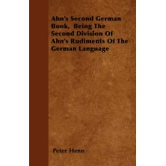 Ahns Second German Book  Being The Second Division Of Ahns Rudiments Of The German Language by Henn & Peter