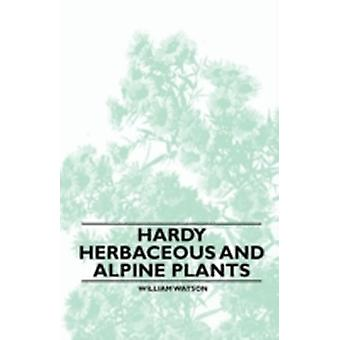 Hardy Herbaceous and Alpine Plants by Watson & William