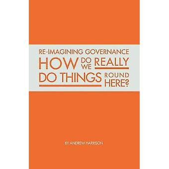 Reimagining governance how do we really do things round here by Harrison & Andrew