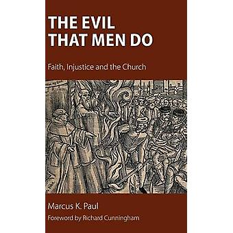 The Evil That Men Do Faith Injustice and the Church by Paul & Marcus