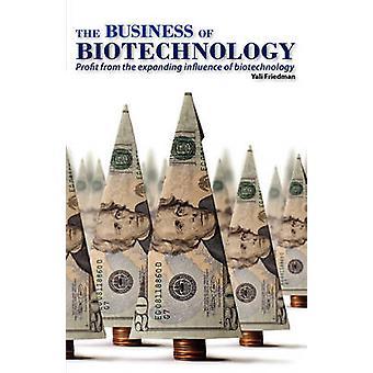 The Business of Biotechnology by Friedman & Yali