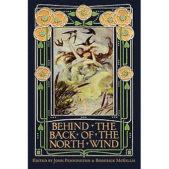 Behind the Back of the North Wind Critical Essays on George MacDonalds Classic Childrens Book by Pennington & John