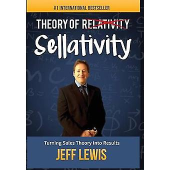 Theory of Sellativity Turning Sales Theory Into Results by Lewis & Jeff