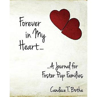 Forever in My Heart...A Journal for Foster Pup Families by Botha & Candace T