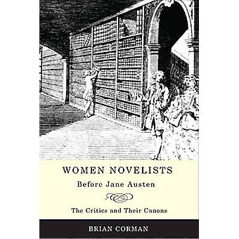 Women Novelists Before Jane Austen The Critics and Their Canons by Corman & Brian