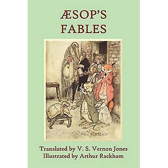Aesops Fables A New Translation by V. S. Vernon Jones Illustrated by Arthur Rackham by Aesop
