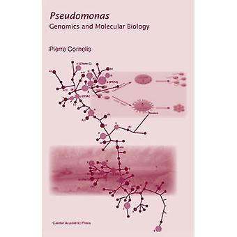 Pseudomonas Genomics and Molecular Biology by Cornelis & Pierre