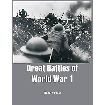Great Battles of World War 1 by Frost & Renato
