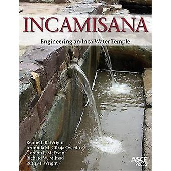 Incamisana - Engineering an Inca Water Temple by Kenneth R. Wright - A