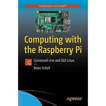 Computing with the Raspberry Pi - Command Line and GUI Linux by Brian