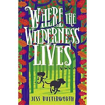 Where the Wilderness Lives by Jess Butterworth - 9781510105508 Book