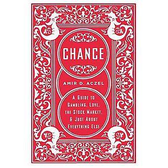 Chance - A Guide to Gambling - Love - the Stock Market - and Just Abou